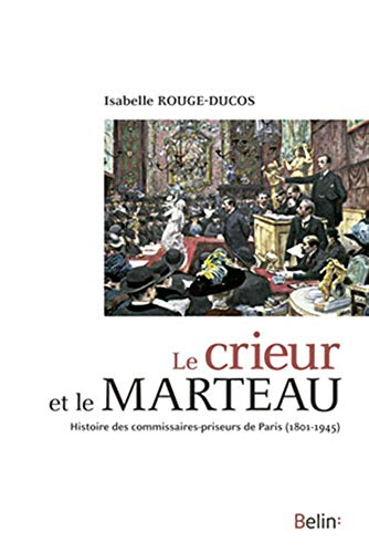 9782701165226: Le marteau et le crieur - Histoire des commisseurs-priseurs de Paris (1801 Ã 1945)