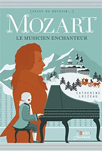 MOZART LE MUSICIEN ENCHANTEUR: LOIZEAU CATHERINE