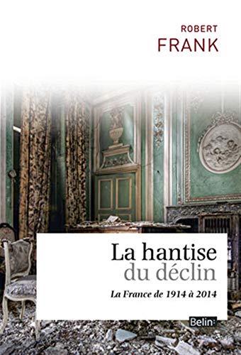 9782701177786: La hantise du d�clin : La France de 1914 � 2014