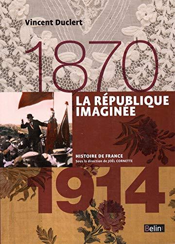 9782701191997: La République imaginée 1870-1914 (Histoire de France)