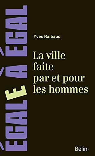 VILLE FAITE PAR ET POUR LES HOMMES -LA-: RAIBAUD YVES
