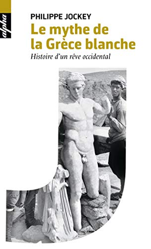 9782701196299: le mythe de la Grèce blanche ; histoire d'un rêve occidental
