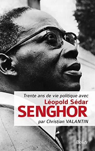 Trente ans de vie politique avec Léopold Sedar Senghor