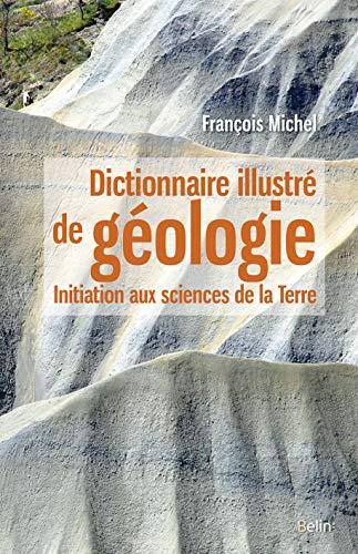 DICTIONNAIRE ILLUSTRE DE GEOLOGIE: MICHEL ED 2016