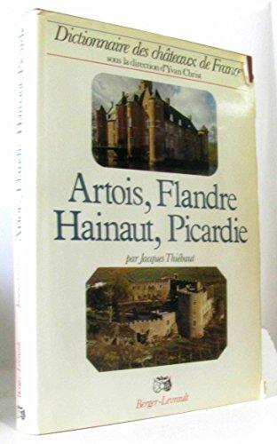 9782701302201: Artois, Flandre, Hainaut, Picardie: Nord, Pas-de-Calais, Somme, Aisne (Dictionnaire des châteaux de France) (French Edition)