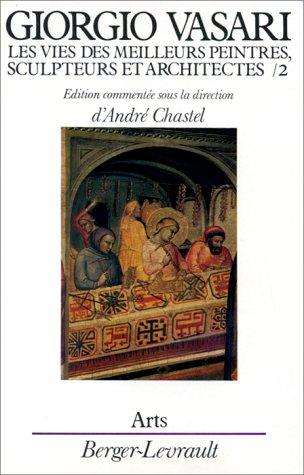 Les vies des meilleurs peintres : sculpteurs et architectes, tome 2: Giorgio Vasari