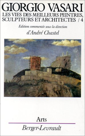 Les vies des meilleurs peintres, sculpteurs et architectes de Giorgio Vasari, tome 4 (2701309468) by Chastel, André