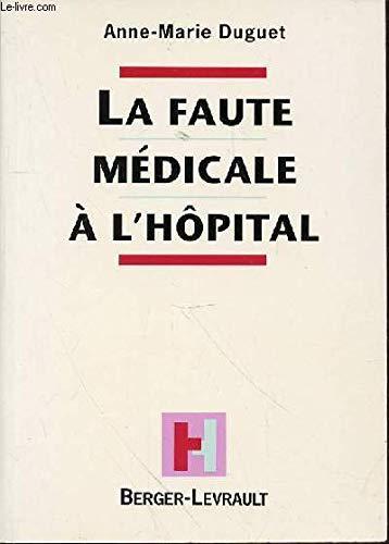 La faute medicale a l'hopital: Analyse commentee de la jurisprudence par un medecin (French Edition) (2701310822) by Duguet, Anne-Marie
