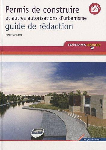 Permis de construire et autres autorisations d'urbanisme, guide de rédaction (...