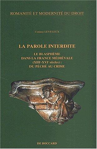 La parole interdite. Le blasphème dans la France médiévale: LEVELEUX ( Corinne...