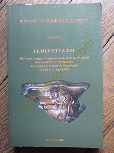 9782701801674: Le duc et la loi. : Héritages, images et expressions du pouvoir normatif dans le duché de Normandie, des origines à la mort du Conquérant (fin du IXe isècle - 1087)