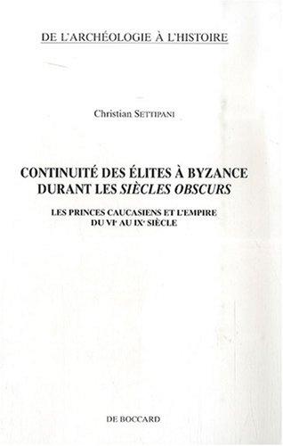 9782701802268: Continuité des élites à Byzance durant les siècles obscurs : les princes caucasiens et l'Empire de VIe au IXe siècle