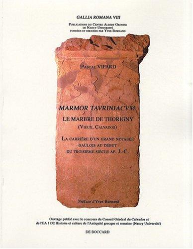 Marmor tauriniacum le marbre de Thorigny La carriere d'un grand: Vipard Pascal