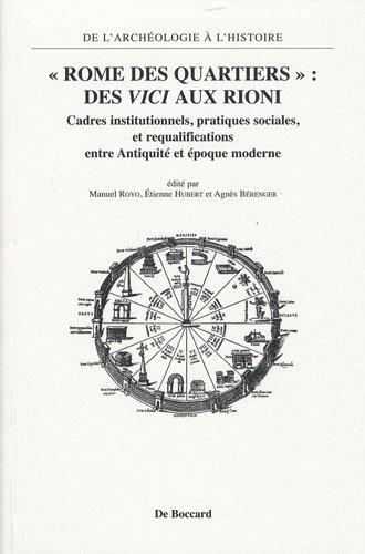 9782701802534: Rome des Quartiers : des Vici aux Rioni : Cadres institutionnels, pratiques sociales, et requalifications entre Antiquité et époque moderne