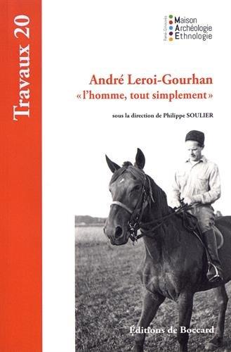 André Leroi-Gourhan, L'homme tout simplement. Mémoires et postérité d'André Leroi-Gourhan: ...