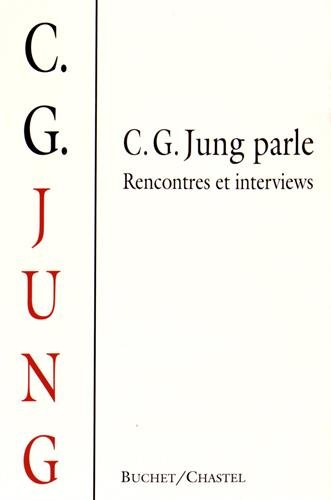 C. G. Jung parle. Rencontres et interviews: MC guire, W.; Hull, R.F.C.