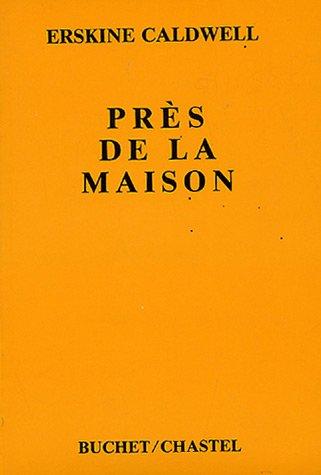 Près de la maison (2702013384) by Erskine Caldwell