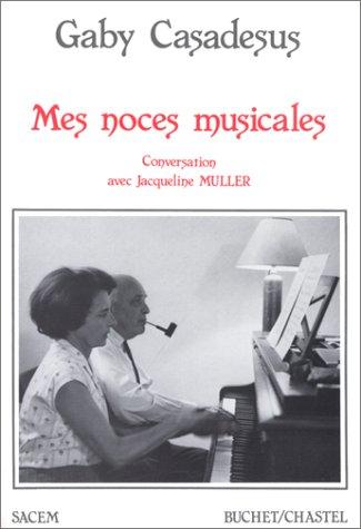 Mes noces musicales: Casadesus, Gaby
