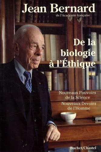9782702013472: De la biologie à l'éthique: Nouveaux pouvoirs de la science, nouveaux devoirs de l'homme (French Edition)
