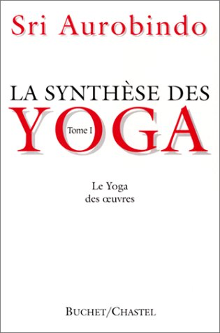 9782702013649: La synthèse des yoga. Le Yoga des oeuvres, tome 1