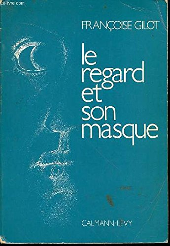 Le regard et son masque (French Edition) (2702100929) by Gilot, Francoise