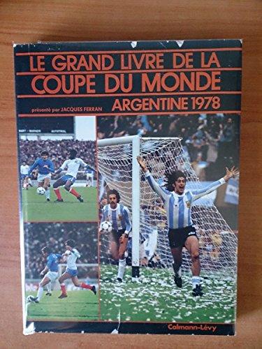 9782702102640: Le Grand livre de la Coupe du monde : Argentine 1978