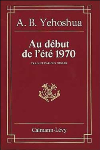 Au debut de l'ete 1970: Nouvelles (Collection Traduit de) (French Edition) (2702103510) by Yehoshua, Abraham B