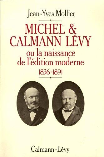 Michel & Calmann Lévy ou la naissance: LEVY (Calmann) -
