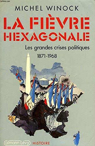 9782702114261: La fièvre hexagonale: Les grandes crises politiques de 1871 à 1968 (Histoire) (French Edition)