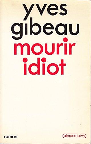 9782702114483: Mourir idiot: Roman