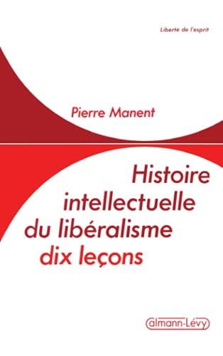 9782702115572: Histoire intellectuelle du liberalisme: Dix lecons (Liberte de l'esprit) (French Edition)