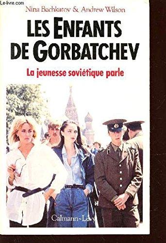 Les Enfants de Gorbatchev : La jeunesse sovi?tique parle: Bachkatov, N