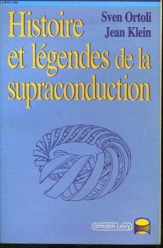 Histoire et légendes de la supraconduction (French Edition) (2702117422) by Sven Ortoli; Jean Klein