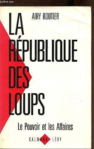 9782702118191: La République des loups : Le pouvoir et les affaires