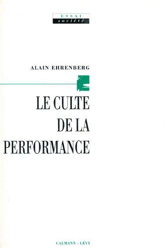 Le Culte de la performance: Ehrenberg, Alain
