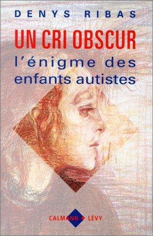 9782702120309: Un cri obscur: L'enigme des enfants autistes (French Edition)