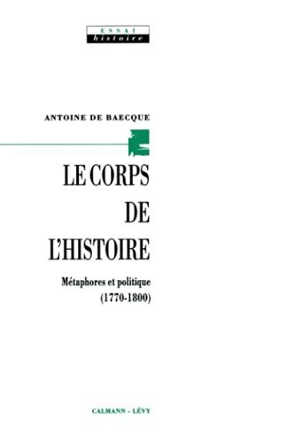 9782702122204: Le corps de l'histoire : M�taphores et politique, 1770-1800