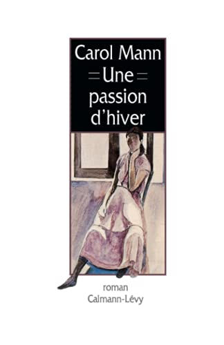 Une passion d'hiver (French Edition) (2702122213) by Carol Mann