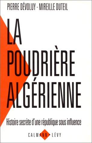 9782702122877: La poudrière algérienne : Histoire secrète d'une République sous influence