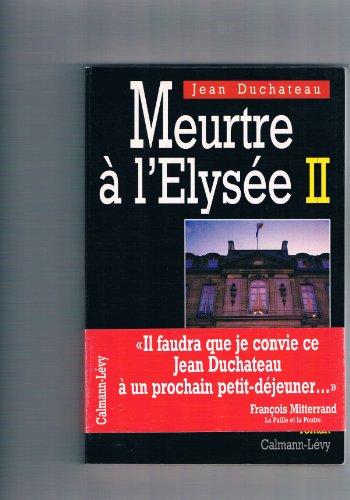 Meurtre à l'elysée ii - Jean Duchateau