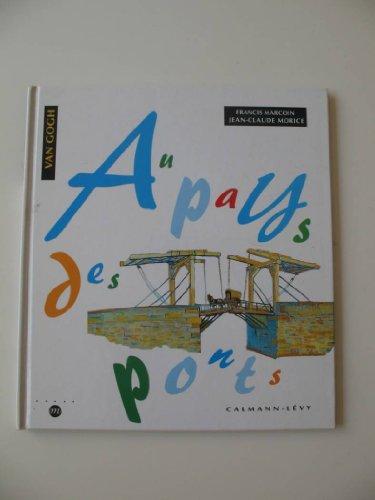 9782702124321: Au pays des ponts : D'après des tableaux de Van Gogh