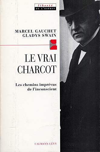 9782702127568: Le vrai Charcot : Les chemins imprévus de l'inconscient (Liberté de l'esprit)