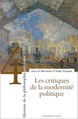 Histoire de la philosophie politique, tome 4 : Les Critiques de la modernité .
