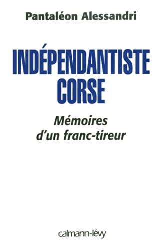 9782702132043: Indépendantiste Corse : Mémoires d'un franc-tireur