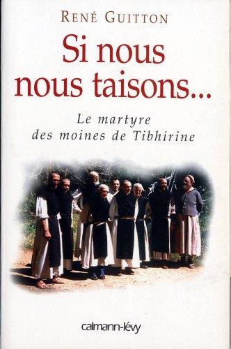 9782702132111: Si nous nous taisons...: Le martyre des moines de Tibhirine
