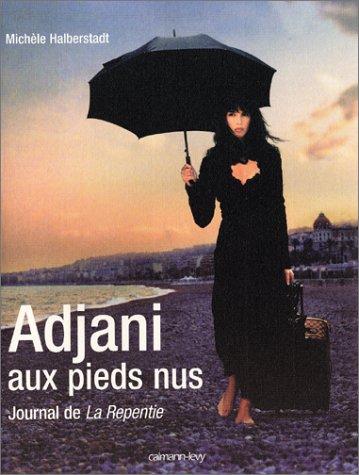 ADJANI AUX PIEDS NUS : JOURNAL DE LA REPENTIE: HALBERSTADT MICH�LE