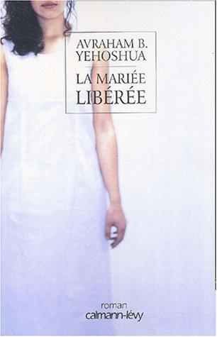 La mariée libérée (French Edition) (9782702133682) by Avraham B. YEHOSHUA