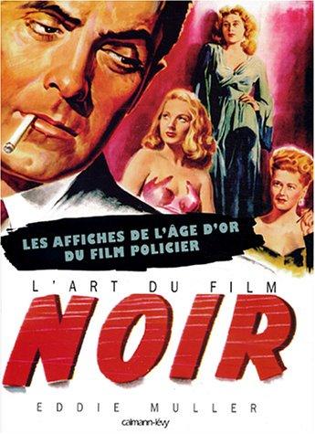 9782702134030: L'art du film noir : Les affiches de l'âge d'or du film policier