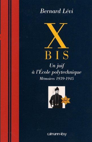 9782702135648: X Bis : Un juif � l'Ecole polytechnique, m�moires 1939-1945