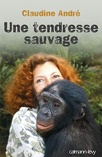 Une tendresse sauvage (French Edition): CLAUDINE ANDRE